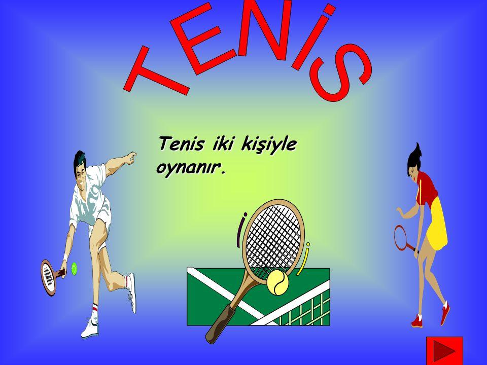 Tenis iki kişiyle oynanır.