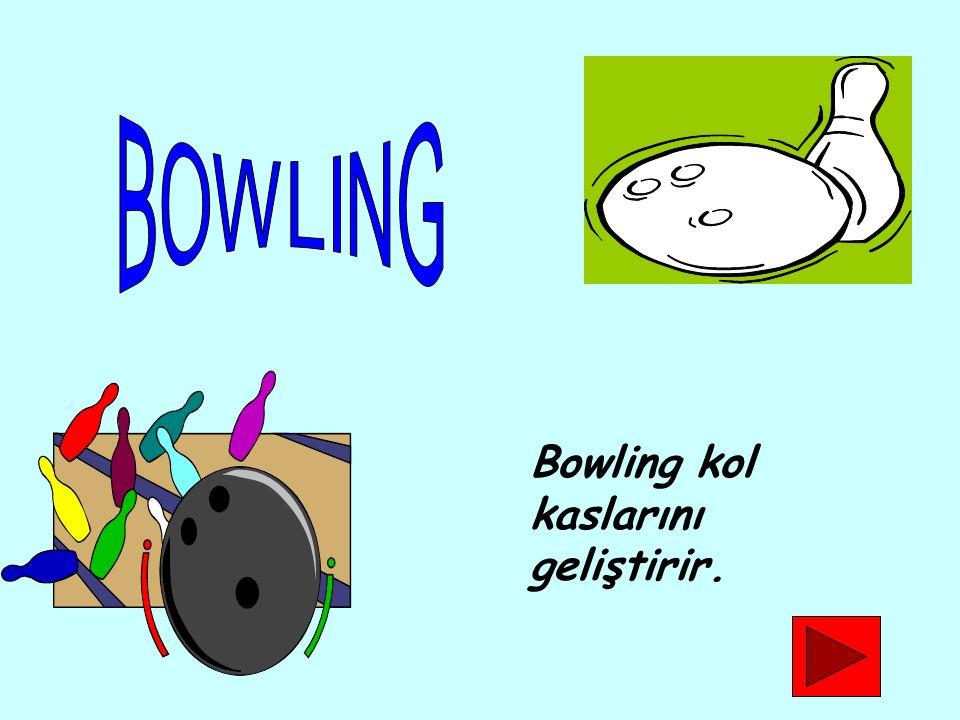 Bowling kol kaslarını geliştirir.