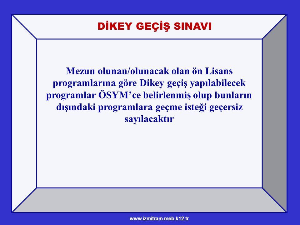 Mezun olunan/olunacak olan ön Lisans programlarına göre Dikey geçiş yapılabilecek programlar ÖSYM'ce belirlenmiş olup bunların dışındaki programlara geçme isteği geçersiz sayılacaktır DİKEY GEÇİŞ SINAVI www.izmitram.meb.k12.tr