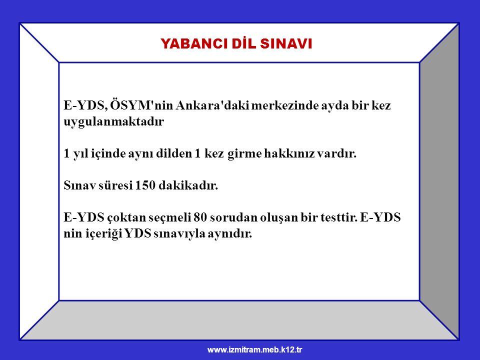 E-YDS, ÖSYM nin Ankara daki merkezinde ayda bir kez uygulanmaktadır 1 yıl içinde aynı dilden 1 kez girme hakkınız vardır.