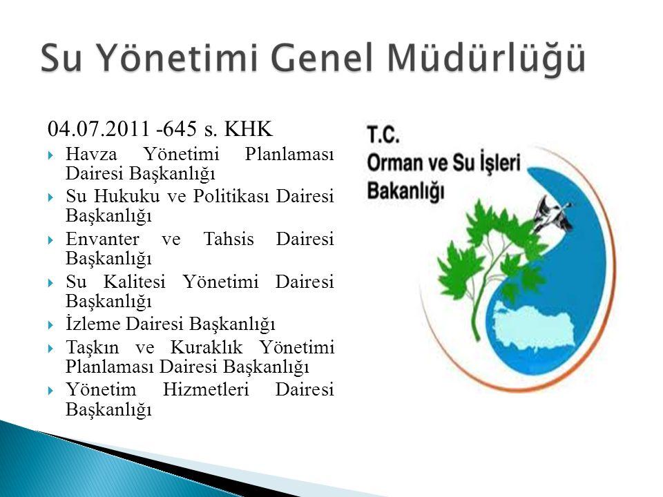 04.07.2011 -645 s. KHK  Havza Yönetimi Planlaması Dairesi Başkanlığı  Su Hukuku ve Politikası Dairesi Başkanlığı  Envanter ve Tahsis Dairesi Başkan