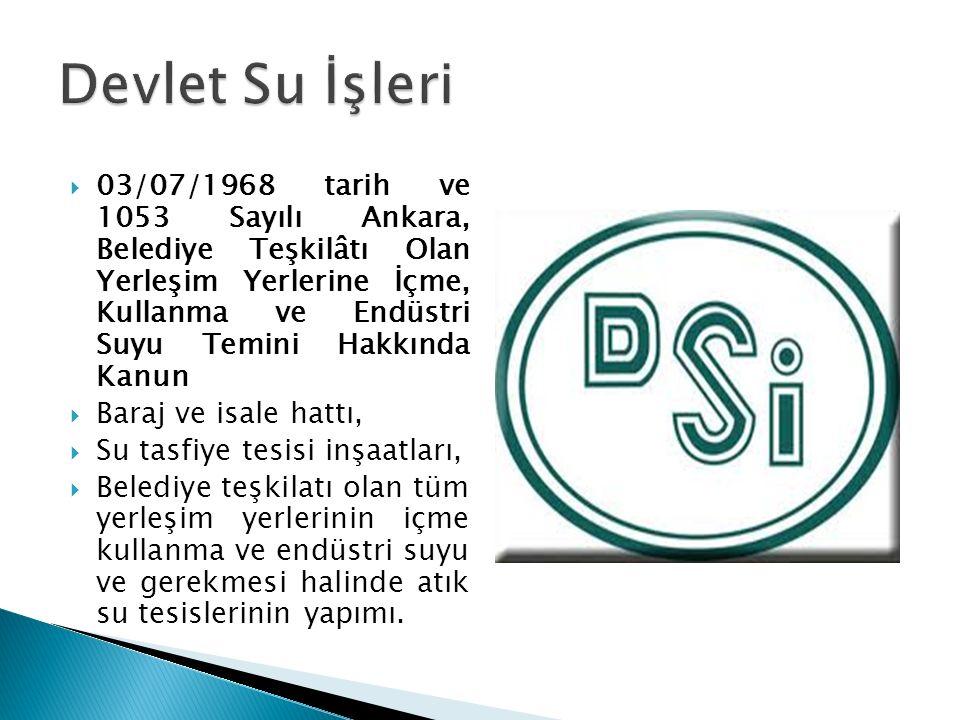  03/07/1968 tarih ve 1053 Sayılı Ankara, Belediye Teşkilâtı Olan Yerleşim Yerlerine İçme, Kullanma ve Endüstri Suyu Temini Hakkında Kanun  Baraj ve