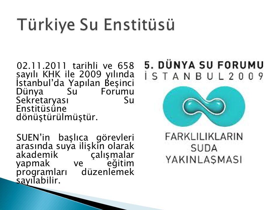 02.11.2011 tarihli ve 658 sayılı KHK ile 2009 yılında İstanbul'da Yapılan Beşinci Dünya Su Forumu Sekretaryası Su Enstitüsüne dönüştürülmüştür. SUEN'i
