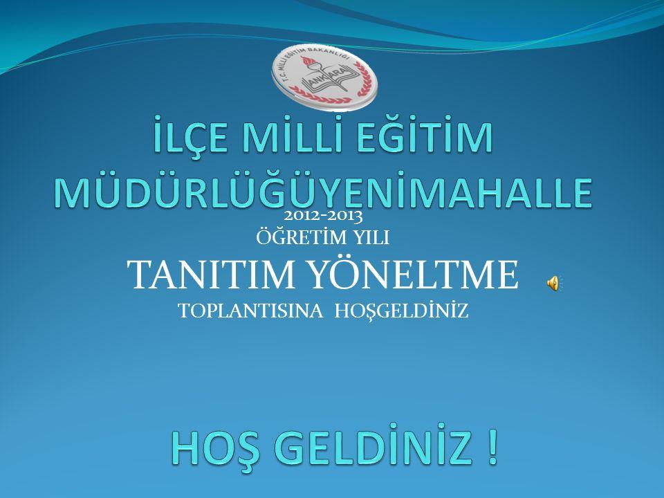 2012-2013 ÖĞRETİM YILI TANITIM YÖNELTME TOPLANTISINA HOŞGELDİNİZ