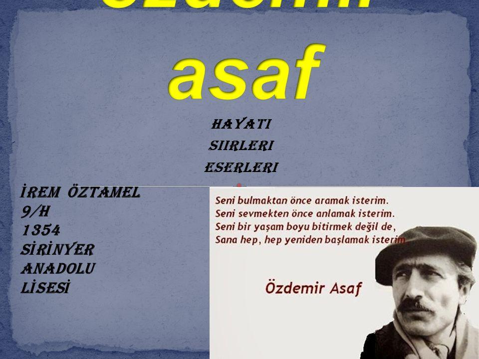 Asaf (11 Haziran 1923; Ankara - 28 Ocak 1981; İstanbul), Cumhuriyet dönemi Türk şairlerdendir.AnkaraİstanbulTürkşairlerdendir 11 Haziran 1923 tarihinde Ankara da doğdu.