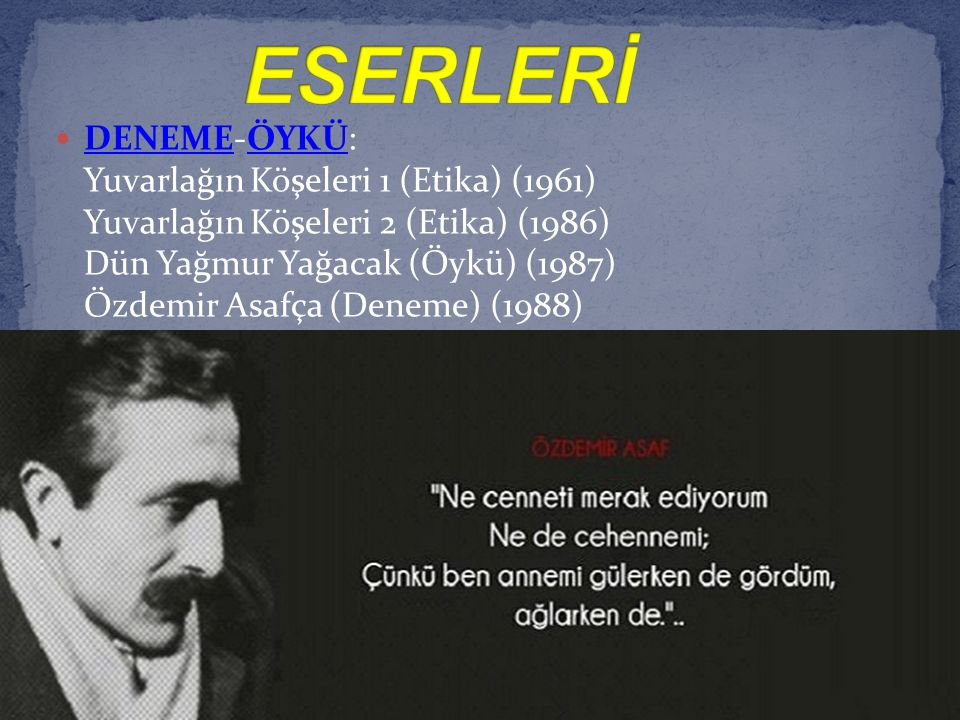 DENEME-ÖYKÜ: Yuvarlağın Köşeleri 1 (Etika) (1961) Yuvarlağın Köşeleri 2 (Etika) (1986) Dün Yağmur Yağacak (Öykü) (1987) Özdemir Asafça (Deneme) (1988) DENEMEÖYKÜ