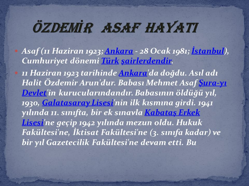 Asaf (11 Haziran 1923; Ankara - 28 Ocak 1981; İstanbul), Cumhuriyet dönemi Türk şairlerdendir.AnkaraİstanbulTürkşairlerdendir 11 Haziran 1923 tarihind