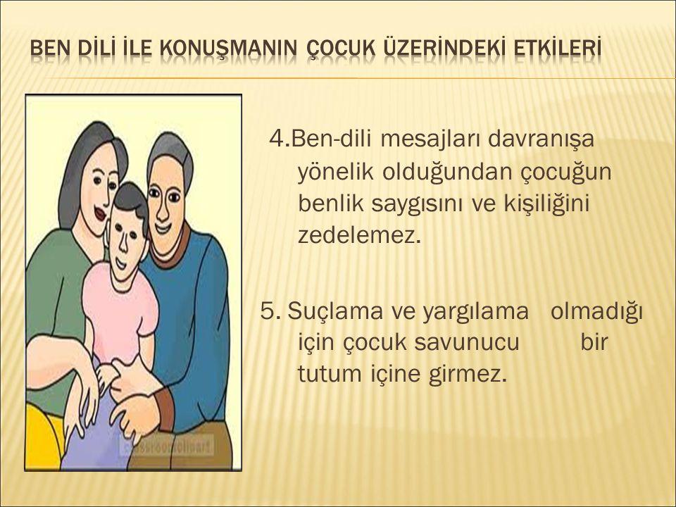 1. Duygu ve düşünceler anında iletiliği için anne ve babayı rahatlatır 2.Öfke,kızgınlık gibi duyguların birikimini önler. 3.Çocuğun hangi davranışının
