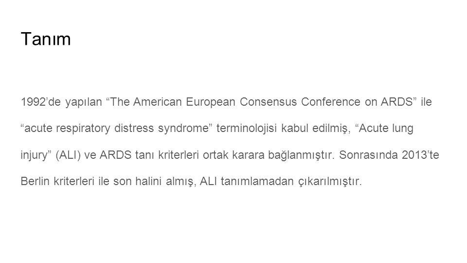 "Tanım 1992'de yapılan ""The American European Consensus Conference on ARDS"" ile ""acute respiratory distress syndrome"" terminolojisi kabul edilmiş, ""Acu"