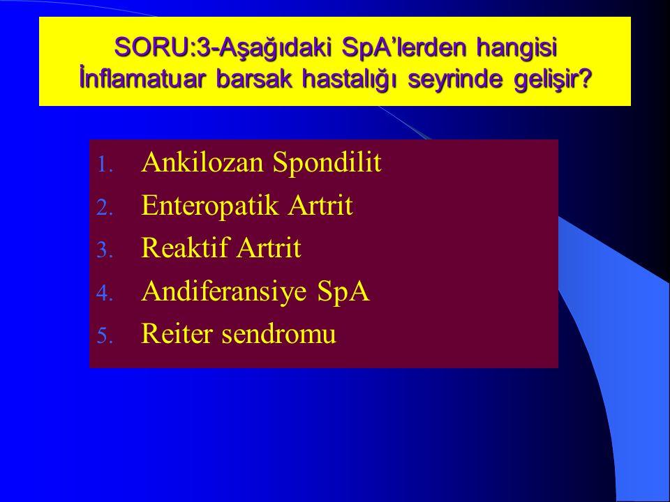 SORU:3-Aşağıdaki SpA'lerden hangisi İnflamatuar barsak hastalığı seyrinde gelişir.