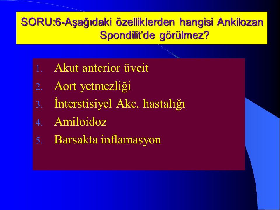 SORU:6-Aşağıdaki özelliklerden hangisi Ankilozan Spondilit'de görülmez.
