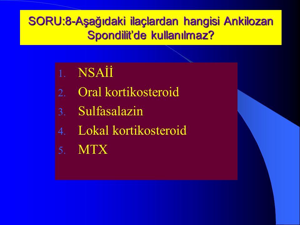 SORU:8-Aşağıdaki ilaçlardan hangisi Ankilozan Spondilit'de kullanılmaz.