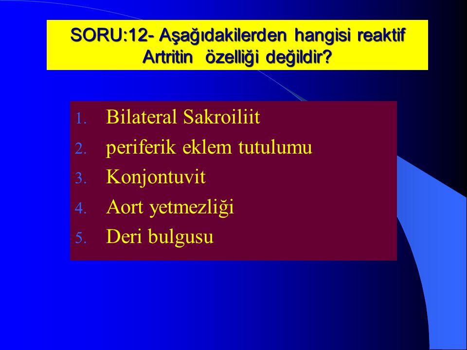 SORU:12- Aşağıdakilerden hangisi reaktif Artritin özelliği değildir.