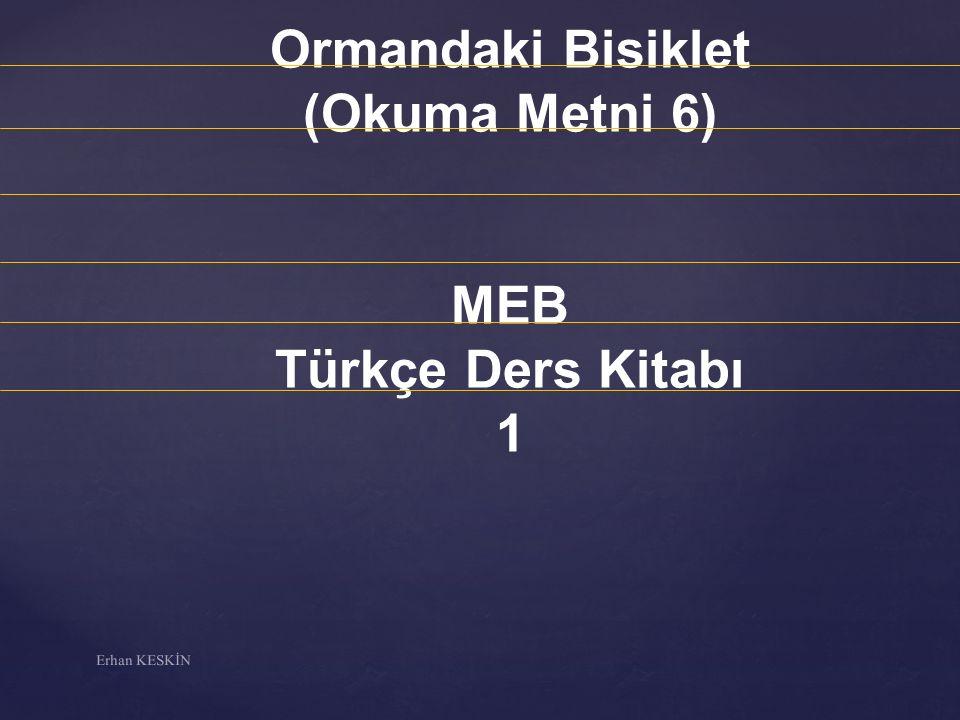 Ormandaki Bisiklet (Okuma Metni 6) MEB Türkçe Ders Kitabı 1 Erhan KESKİN