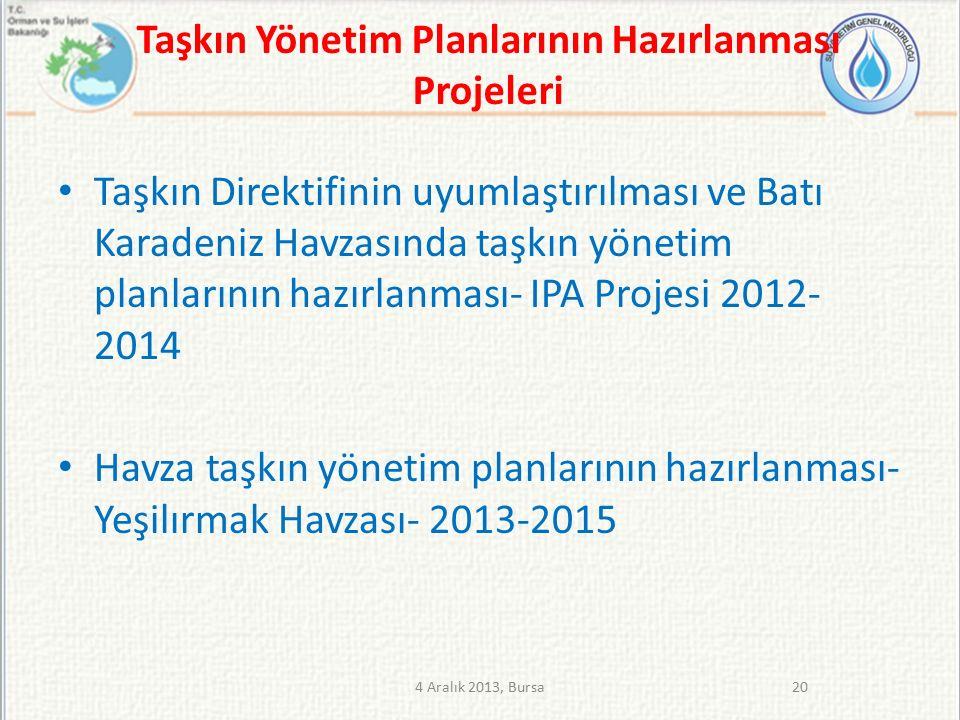Taşkın Direktifinin uyumlaştırılması ve Batı Karadeniz Havzasında taşkın yönetim planlarının hazırlanması- IPA Projesi 2012- 2014 Havza taşkın yönetim planlarının hazırlanması- Yeşilırmak Havzası- 2013-2015 204 Aralık 2013, Bursa Taşkın Yönetim Planlarının Hazırlanması Projeleri