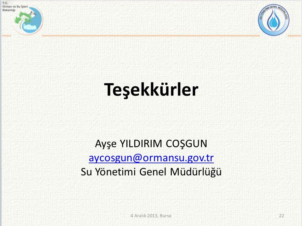 Teşekkürler Ayşe YILDIRIM COŞGUN aycosgun@ormansu.gov.tr Su Yönetimi Genel Müdürlüğü 224 Aralık 2013, Bursa