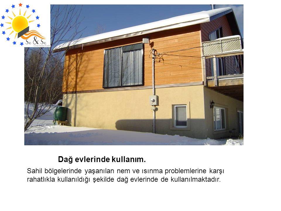 Dağ evlerinde kullanım. Sahil bölgelerinde yaşanılan nem ve ısınma problemlerine karşı rahatlıkla kullanıldığı şekilde dağ evlerinde de kullanılmaktad