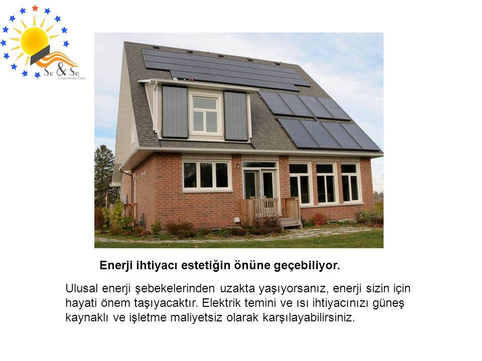 Enerji ihtiyacı estetiğin önüne geçebiliyor. Ulusal enerji şebekelerinden uzakta yaşıyorsanız, enerji sizin için hayati önem taşıyacaktır. Elektrik te