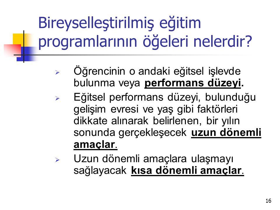 16 Bireyselleştirilmiş eğitim programlarının öğeleri nelerdir.