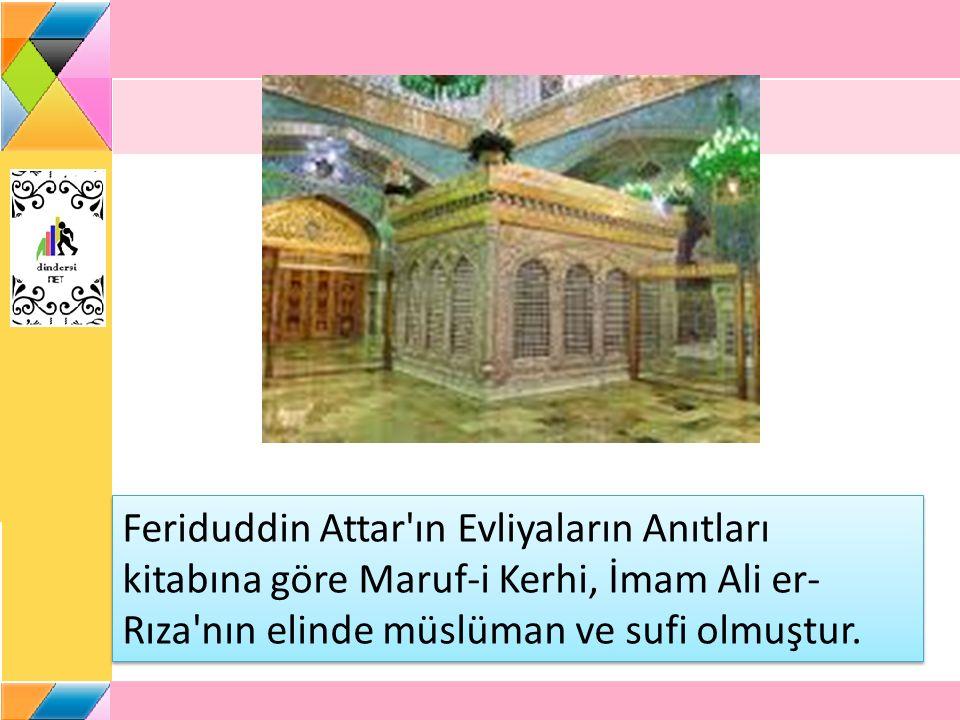 Feriduddin Attar'ın Evliyaların Anıtları kitabına göre Maruf-i Kerhi, İmam Ali er- Rıza'nın elinde müslüman ve sufi olmuştur.