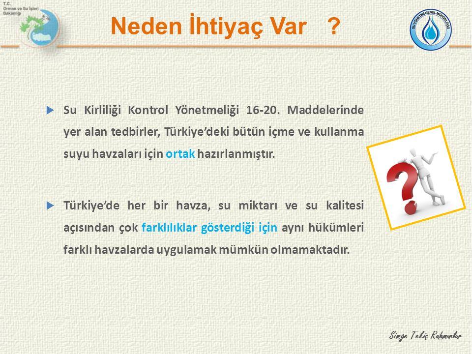 12 Neden İhtiyaç Var ?  Su Kirliliği Kontrol Yönetmeliği 16-20. Maddelerinde yer alan tedbirler, Türkiye'deki bütün içme ve kullanma suyu havzaları i
