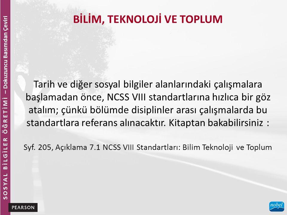 BİLİM, TEKNOLOJİ VE TOPLUM Tarih ve diğer sosyal bilgiler alanlarındaki çalışmalara başlamadan önce, NCSS VIII standartlarına hızlıca bir göz atalım;