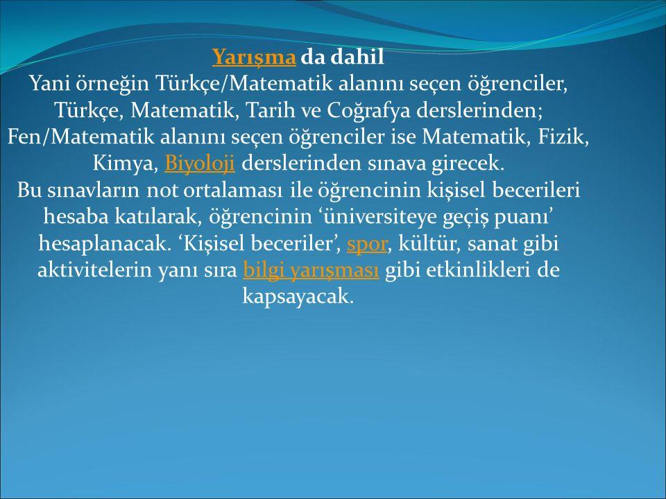 YarışmaYarışma da dahil Yani örneğin Türkçe/Matematik alanını seçen öğrenciler, Türkçe, Matematik, Tarih ve Coğrafya derslerinden; Fen/Matematik alanı