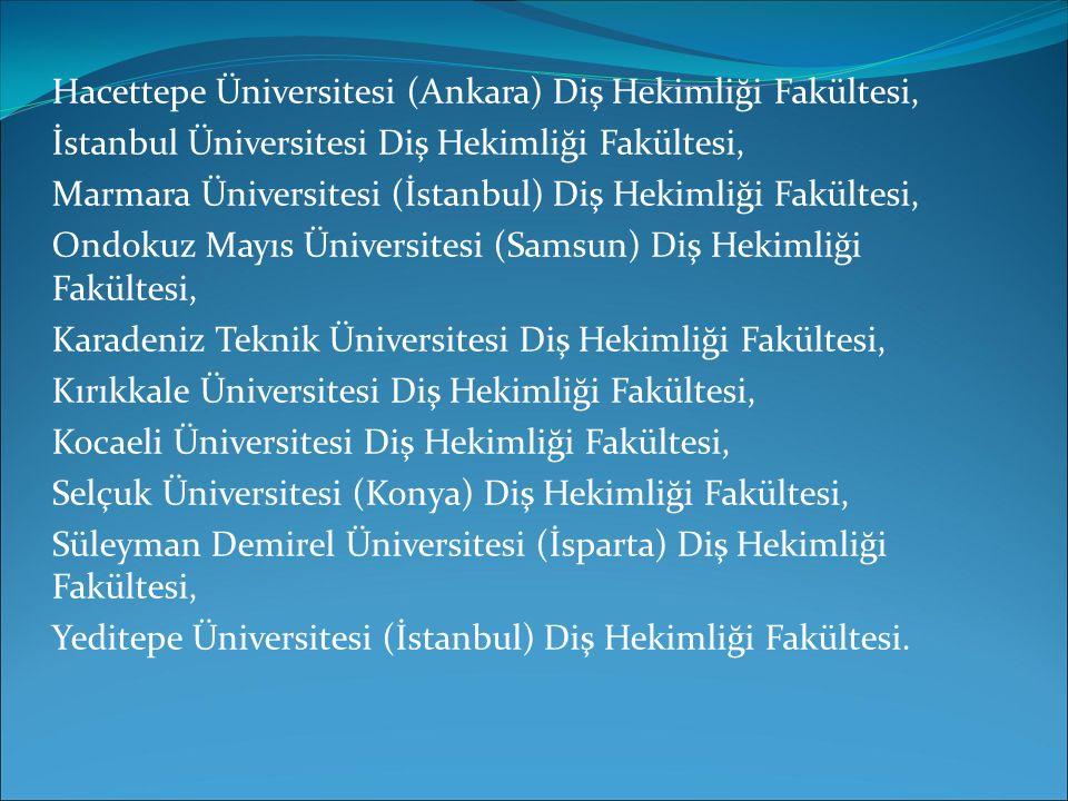 Hacettepe Üniversitesi (Ankara) Diş Hekimliği Fakültesi, İstanbul Üniversitesi Diş Hekimliği Fakültesi, Marmara Üniversitesi (İstanbul) Diş Hekimliği