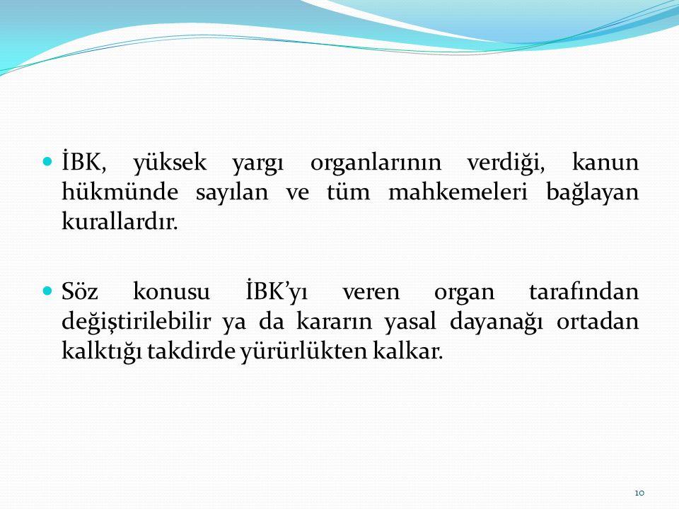 İBK, yüksek yargı organlarının verdiği, kanun hükmünde sayılan ve tüm mahkemeleri bağlayan kurallardır.