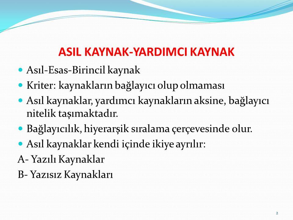 ASIL KAYNAK-YARDIMCI KAYNAK Asıl-Esas-Birincil kaynak Kriter: kaynakların bağlayıcı olup olmaması Asıl kaynaklar, yardımcı kaynakların aksine, bağlayıcı nitelik taşımaktadır.
