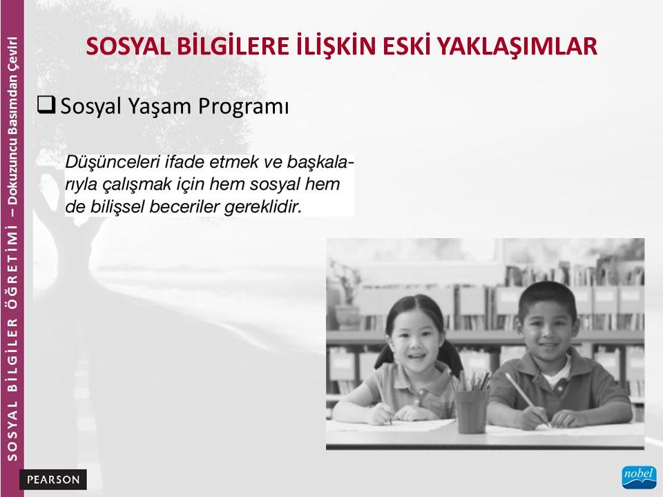 SOSYAL BİLGİLERE İLİŞKİN ESKİ YAKLAŞIMLAR  Sosyal Yaşam Programı