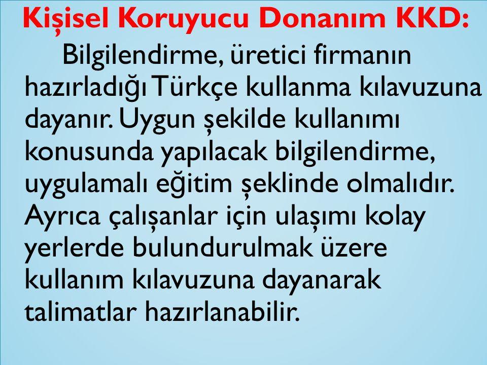 Kişisel Koruyucu Donanım KKD: Bilgilendirme, üretici firmanın hazırladı ğ ı Türkçe kullanma kılavuzuna dayanır. Uygun şekilde kullanımı konusunda yapı