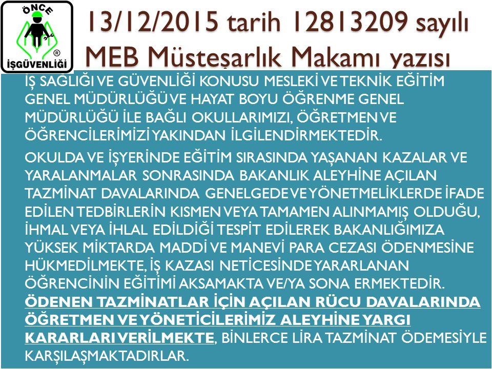 13/12/2015 tarih 12813209 sayılı MEB Müsteşarlık Makamı yazısı İ Ş SA Ğ LI Ğ I VE GÜVENL İĞİ KONUSU MESLEK İ VE TEKN İ K E Ğİ T İ M GENEL MÜDÜRLÜ Ğ Ü