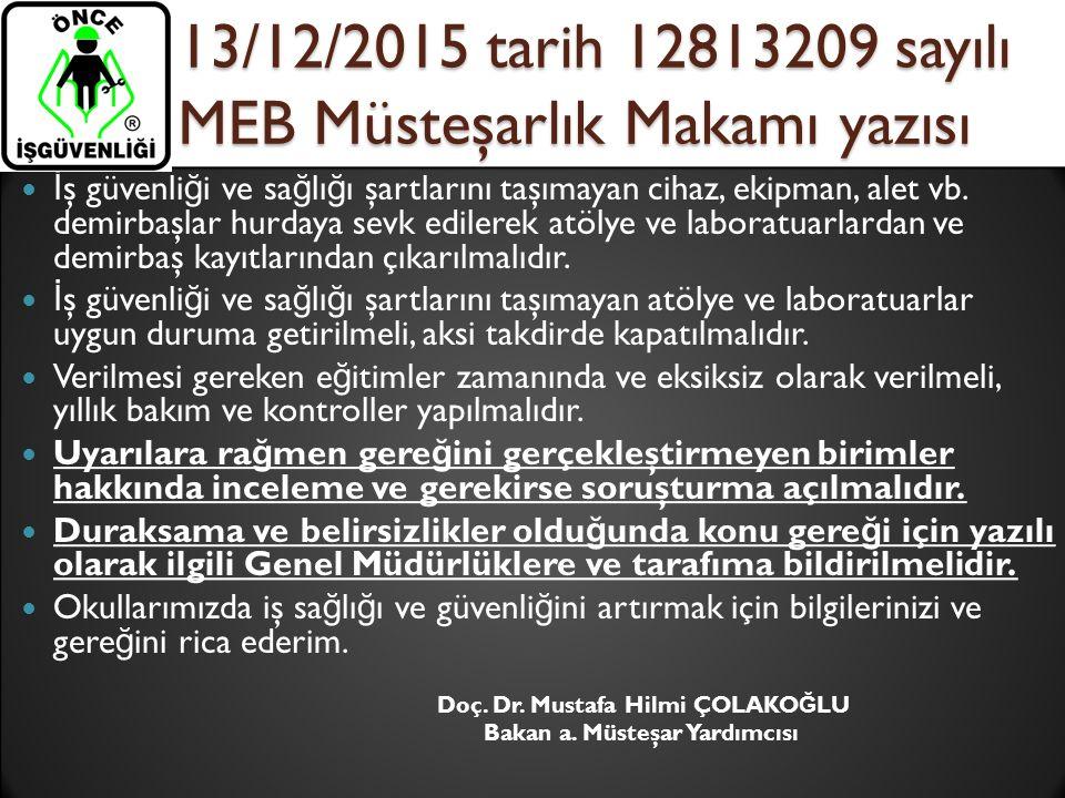 13/12/2015 tarih 12813209 sayılı MEB Müsteşarlık Makamı yazısı İ ş güvenli ğ i ve sa ğ lı ğ ı şartlarını taşımayan cihaz, ekipman, alet vb. demirbaşla