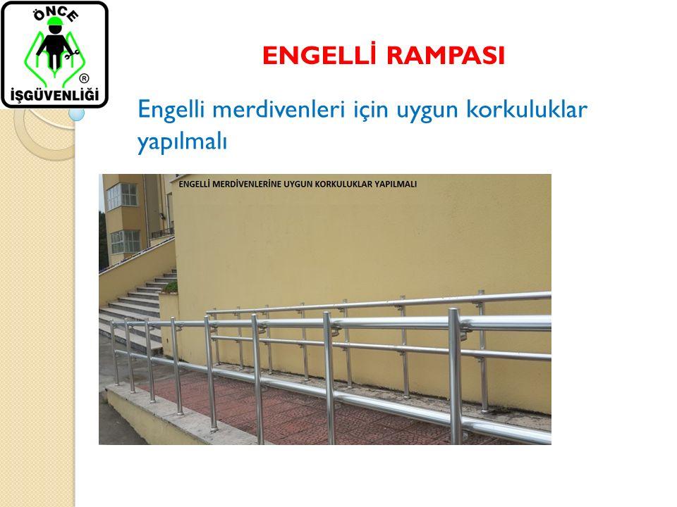 ENGELL İ RAMPASI Engelli merdivenleri için uygun korkuluklar yapılmalı