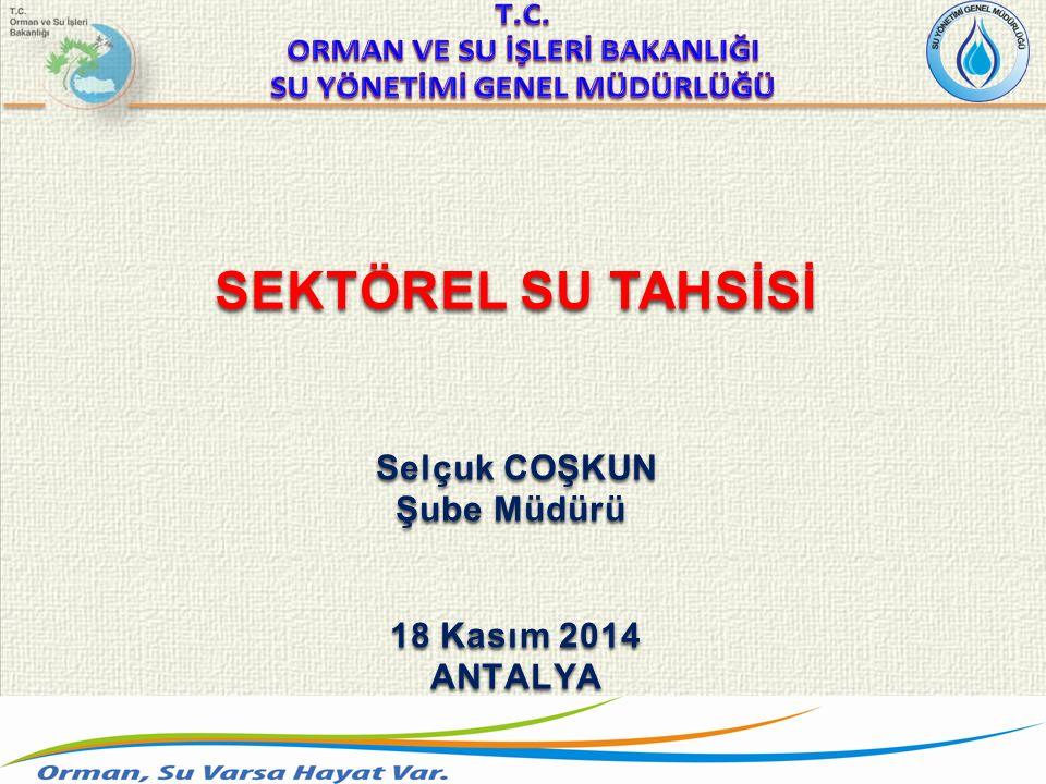 SEKTÖREL SU TAHSİSİ Selçuk COŞKUN Şube Müdürü 18 Kasım 2014 ANTALYA