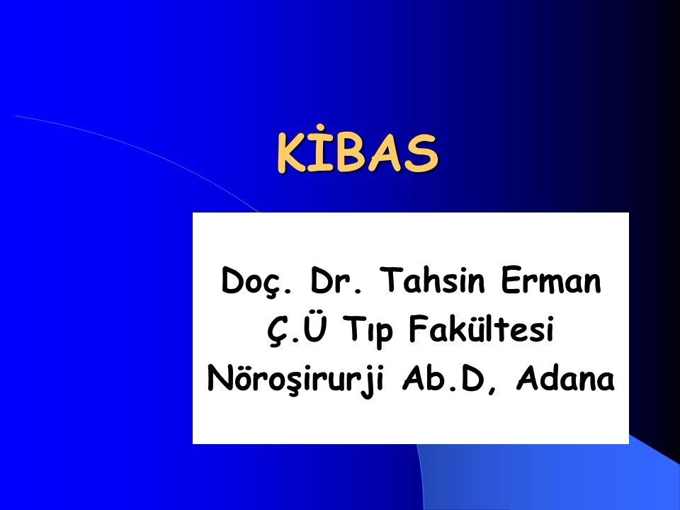 KİBAS Doç. Dr. Tahsin Erman Ç.Ü Tıp Fakültesi Nöroşirurji Ab.D, Adana