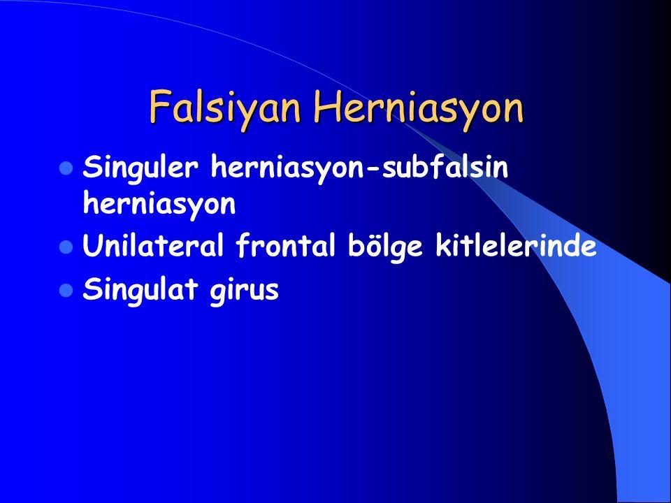 Falsiyan Herniasyon Singuler herniasyon-subfalsin herniasyon Unilateral frontal bölge kitlelerinde Singulat girus