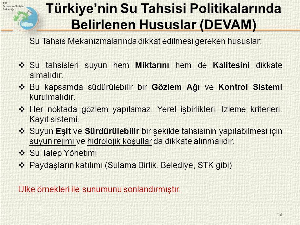 24 Türkiye'nin Su Tahsisi Politikalarında Belirlenen Hususlar (DEVAM) Su Tahsis Mekanizmalarında dikkat edilmesi gereken hususlar;  Su tahsisleri suyun hem Miktarını hem de Kalitesini dikkate almalıdır.