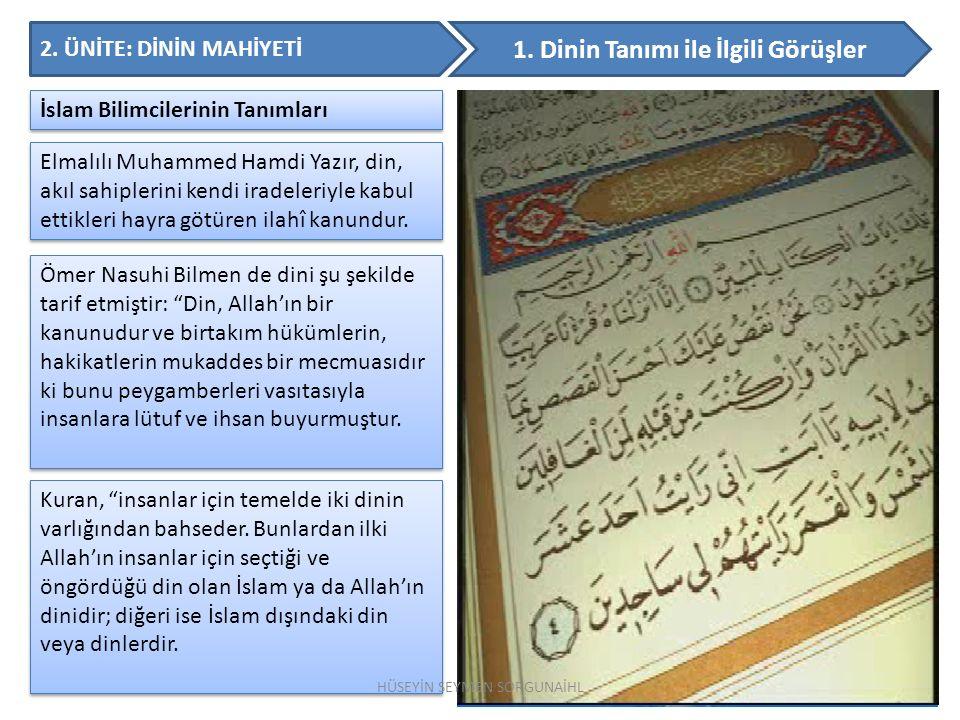 2. ÜNİTE: DİNİN MAHİYETİ 1. Dinin Tanımı ile İlgili Görüşler İslam Bilimcilerinin Tanımları Elmalılı Muhammed Hamdi Yazır, din, akıl sahiplerini kendi