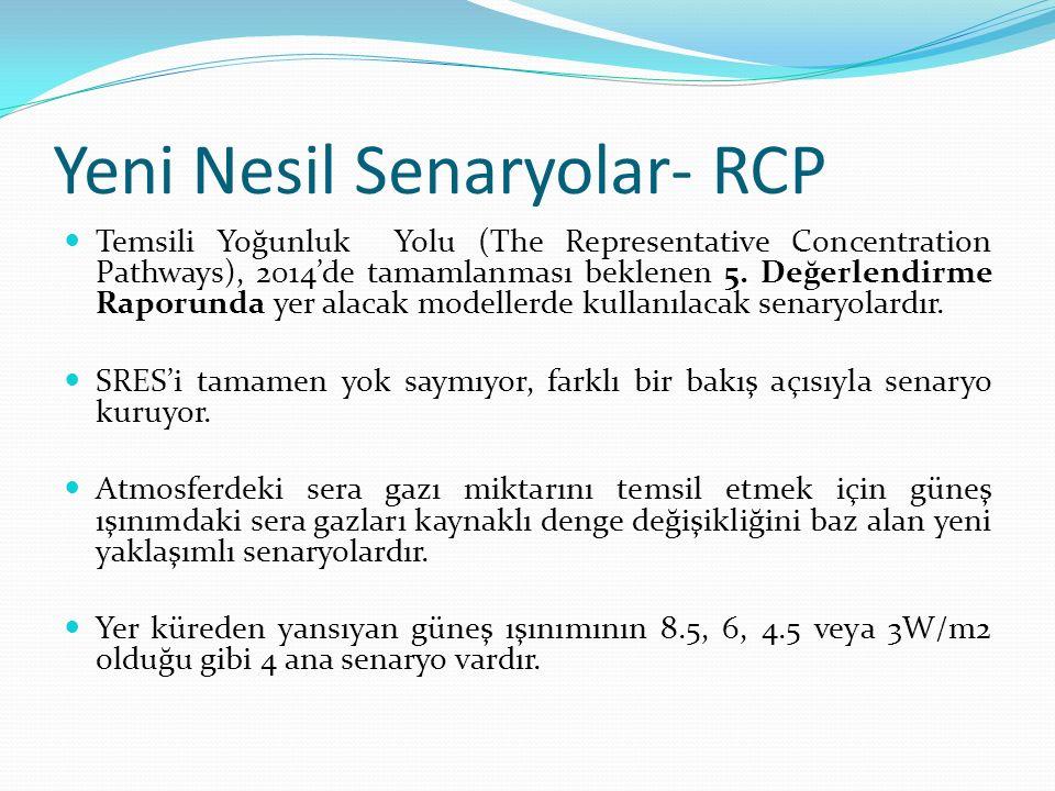 Yeni Nesil Senaryolar- RCP Temsili Yoğunluk Yolu (The Representative Concentration Pathways), 2014'de tamamlanması beklenen 5. Değerlendirme Raporunda