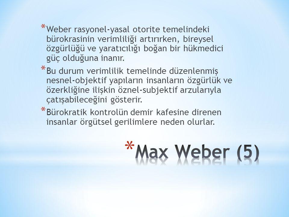 * Weber rasyonel-yasal otorite temelindeki bürokrasinin verimliliği artırırken, bireysel özgürlüğü ve yaratıcılığı boğan bir hükmedici güç olduğuna inanır.