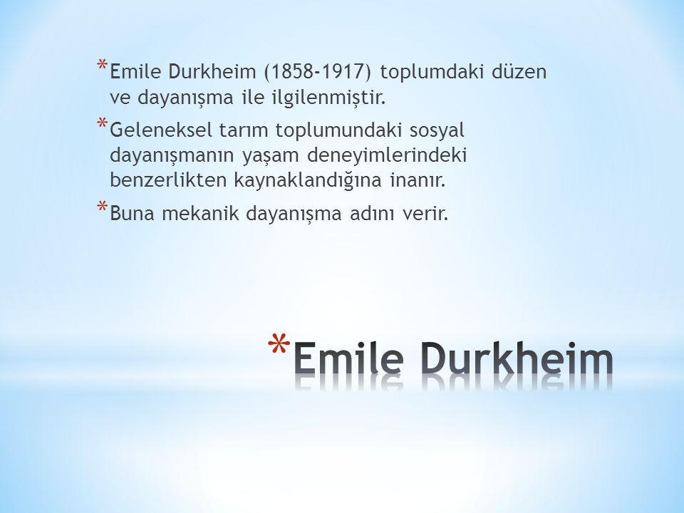 * Emile Durkheim (1858-1917) toplumdaki düzen ve dayanışma ile ilgilenmiştir.
