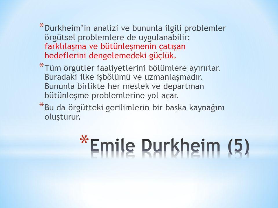 * Durkheim'in analizi ve bununla ilgili problemler örgütsel problemlere de uygulanabilir: farklılaşma ve bütünleşmenin çatışan hedeflerini dengelemedeki güçlük.