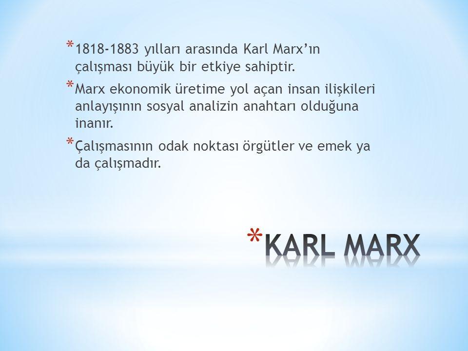 * 1818-1883 yılları arasında Karl Marx'ın çalışması büyük bir etkiye sahiptir.