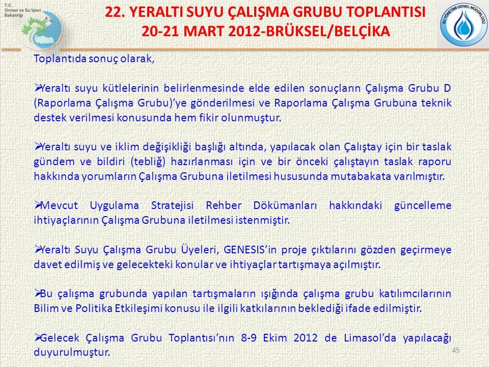 22. YERALTI SUYU ÇALIŞMA GRUBU TOPLANTISI 20-21 MART 2012-BRÜKSEL/BELÇİKA 45 Toplantıda sonuç olarak,  Yeraltı suyu kütlelerinin belirlenmesinde elde