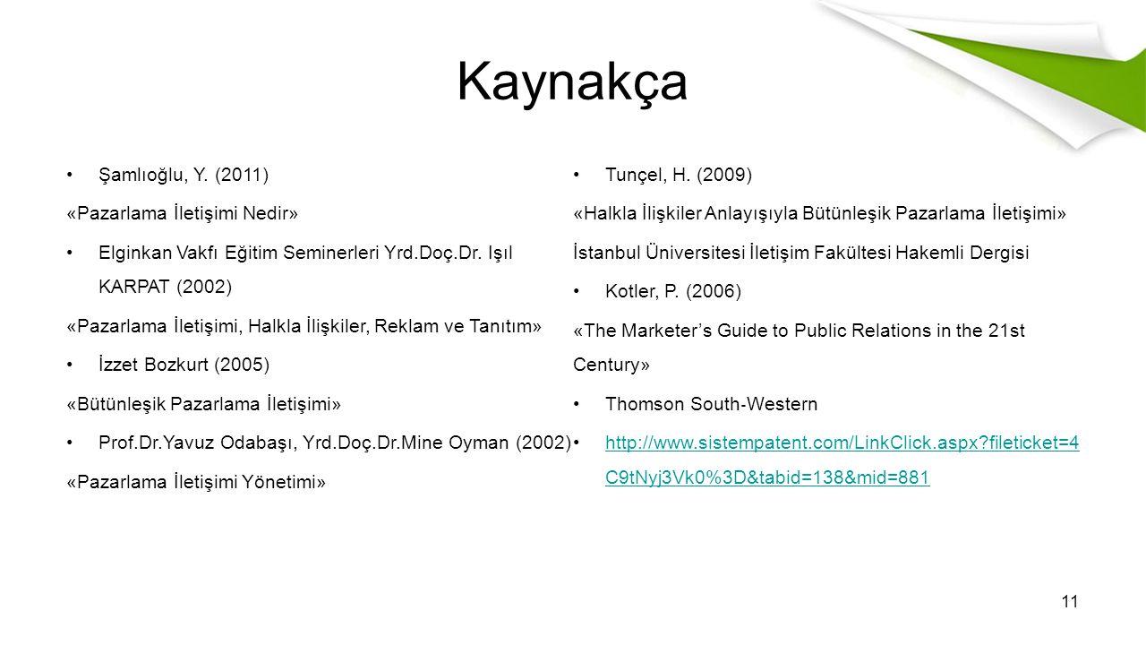 Kaynakça Şamlıoğlu, Y. (2011) «Pazarlama İletişimi Nedir» Elginkan Vakfı Eğitim Seminerleri Yrd.Doç.Dr. Işıl KARPAT (2002) «Pazarlama İletişimi, Halkl