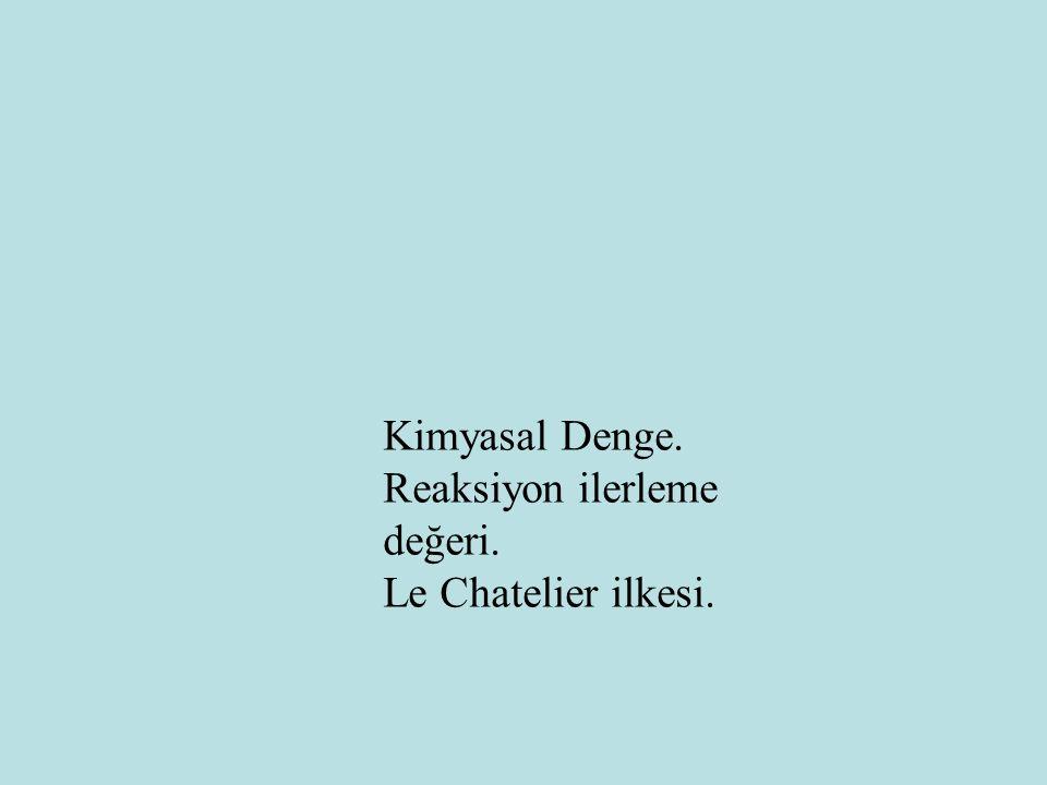 Kimyasal Denge. Reaksiyon ilerleme değeri. Le Chatelier ilkesi.