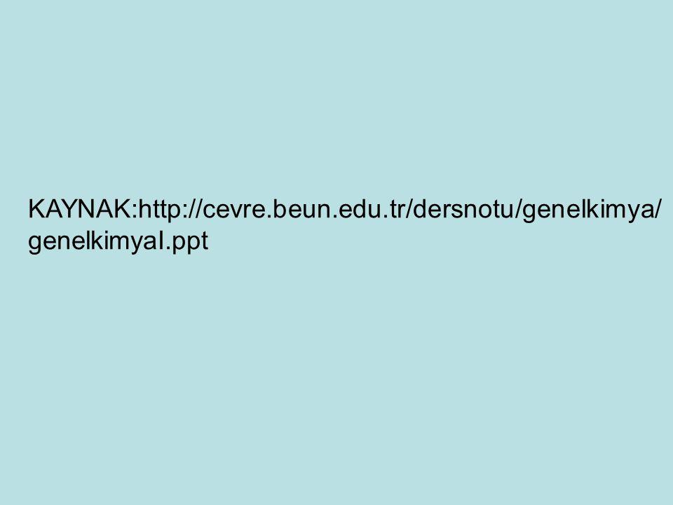 KAYNAK:http://cevre.beun.edu.tr/dersnotu/genelkimya/ genelkimyaI.ppt