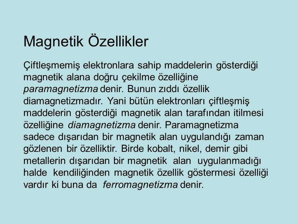 Magnetik Özellikler Çiftleşmemiş elektronlara sahip maddelerin gösterdiği magnetik alana doğru çekilme özelliğine paramagnetizma denir. Bunun zıddı öz